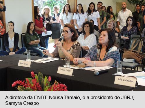 A diretora da ENBT, Neusa Tamaio, e a presidente do JBRJ, Samyra Crespo